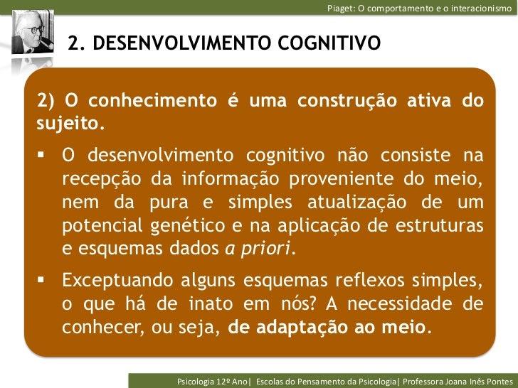 Piaget: O comportamento e o interacionismo    2. DESENVOLVIMENTO COGNITIVO2) O conhecimento é uma construção a...