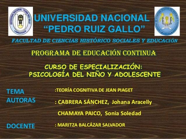 """UNIVERSIDAD NACIONAL """"PEDRO RUIZ GALLO"""" FACULTAD DE CIENCIAS HISTÓRICO SOCIALES Y EDUCACIÓN  PROGRAMA DE EDUCACIÓN CONTINU..."""