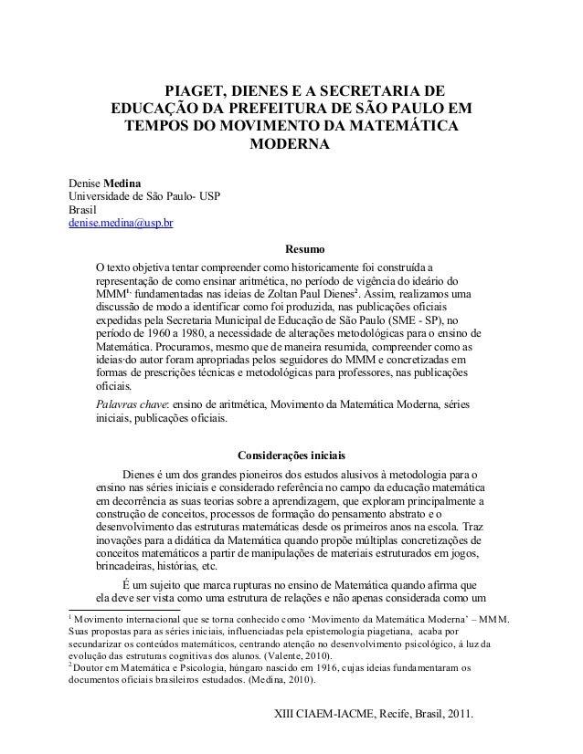 PIAGET, DIENES E A SECRETARIA DEEDUCAÇÃO DA PREFEITURA DE SÃO PAULO EMTEMPOS DO MOVIMENTO DA MATEMÁTICAMODERNADenise Medin...