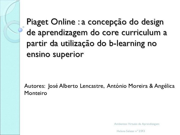 Piaget Online : a concepção do designde aprendizagem do core curriculum apartir da utilização do b-learning noensino super...