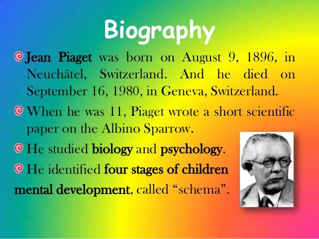the work of jean piaget essay Early life jean piaget was a developmental psychologist best known for his stages of cognitive development he was born in neuchâtel, switzerland, on august 9, 1896.