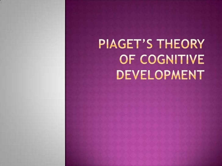 Piaget's Theory of cognitive Development<br />