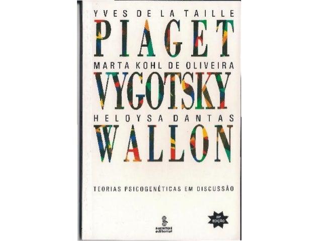 YVES DE LA TAILLE  PIAGET  MARTA KUHL DE OLIVEIFIA  VYGOTSKY  HELOYSA DANTAS  WALLON  TEORlAS PSICDBENETICAS EM DISCUSSKO ...