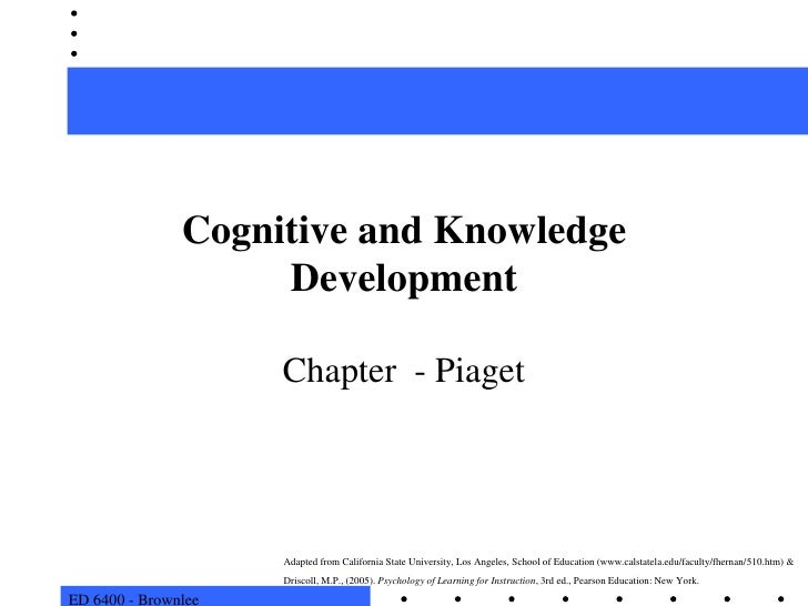 ED 6400 - Brownlee<br />Cognitive and Knowledge Development<br />Chapter  - Piaget<br />Adapted from California State Univ...
