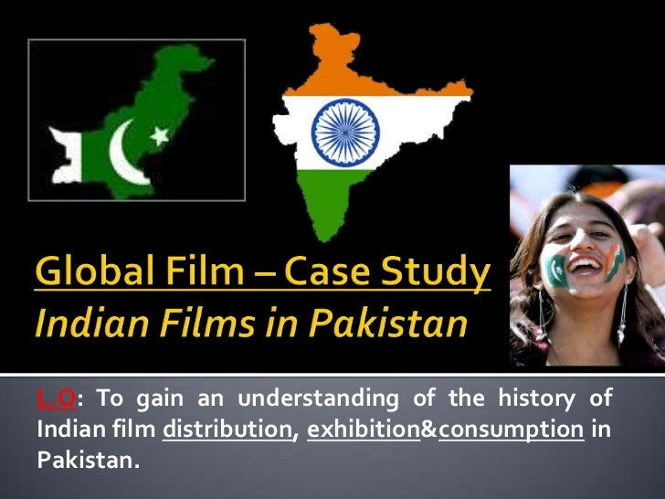 Global Film – Case StudyIndian Films in Pakistan <br />L.O: To gain an understanding of the history of Indian film distrib...