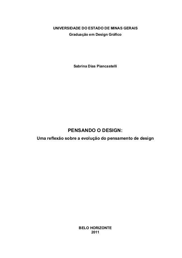 UNIVERSIDADE DO ESTADO DE MINAS GERAIS Graduação em Design Gráfico Sabrina Dias Piancastelli PENSANDO O DESIGN: Uma reflex...