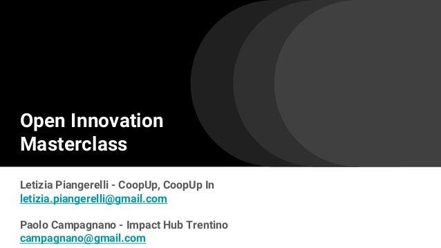 Open Innovation Masterclass Letizia Piangerelli - CoopUp, CoopUp In letizia.piangerelli@gmail.com Paolo Campagnano - Impac...