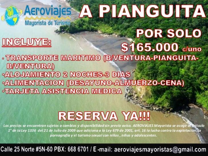 A PIANGUITA<br />POR SOLO<br />$165.000 C/uno<br />INCLUYE:<br /><ul><li>TRANSPORTE MARITIMO (B/VENTURA-PIANGUITA-</li></u...