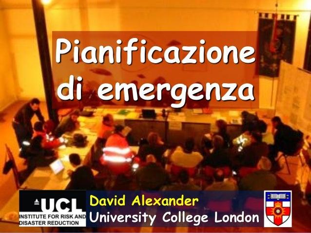 Pianificazionedi emergenza  David Alexander  University College London