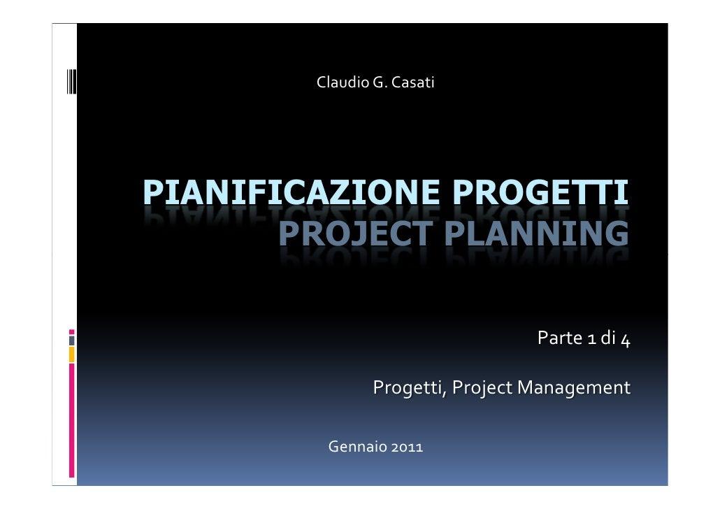 Claudio G. CasatiParte (1)Progetti, Project Management, Processi, Aree di conoscenza,Processo di Inizializzazione / Avviam...