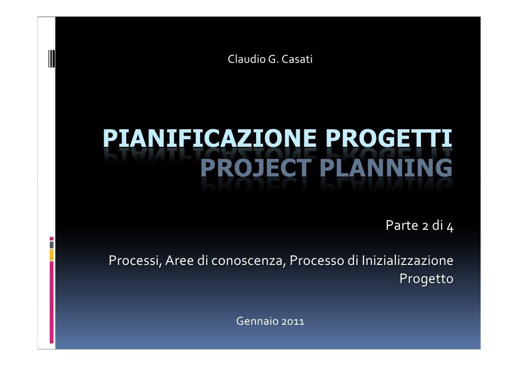 Claudio G. CasatiPIANIFICAZIONE PROGETTI       PROJECT PLANNING                                              Parte 2 di 4P...