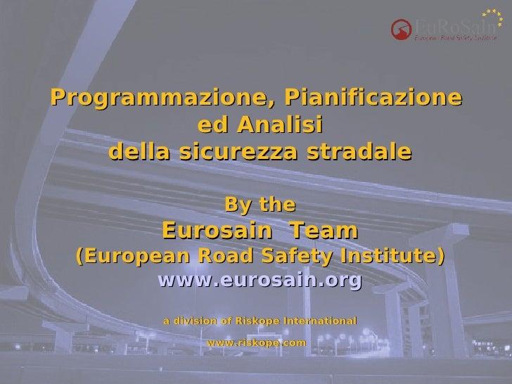 Programmazione, Pianificazione             ed Analisi     della sicurezza stradale                    By the         Euros...