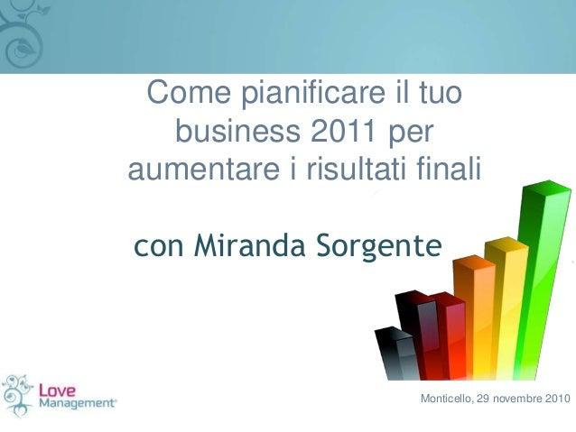 Monticello, 29 novembre 2010 Come pianificare il tuo business 2011 per aumentare i risultati finali con Miranda Sorgente