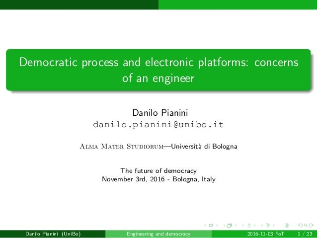 images/logo Democratic process and electronic platforms: concerns of an engineer Danilo Pianini danilo.pianini@unibo.it Al...