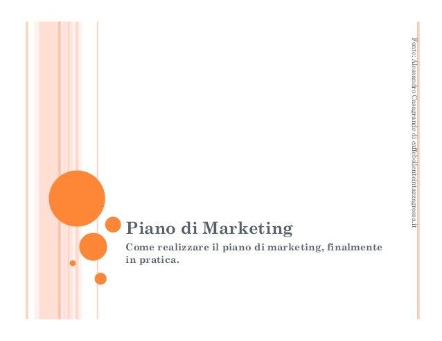 Fonte: Alessandro Casagrande di caffebollenteintazzagrossa.it  Piano di Marketing  Come realizzare il piano di marketing, ...