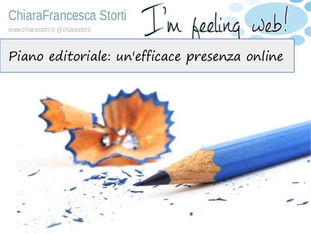 ChiaraFrancesca Storti www.chiarastorti.it @chiarastorti Piano editoriale: un'efficace presenza online