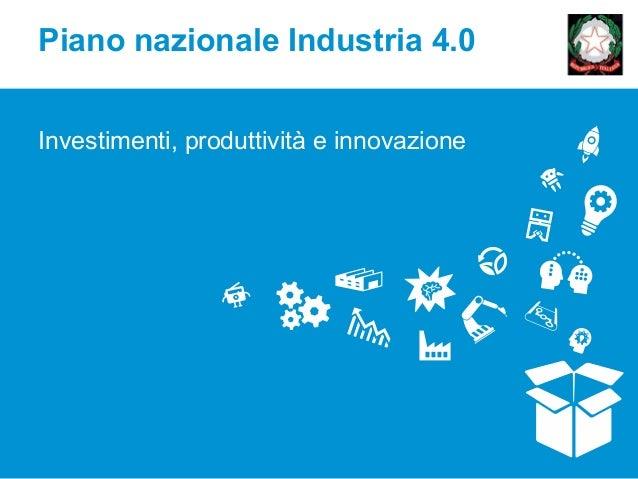 Piano nazionale Industria 4.0 Investimenti, produttività e innovazione