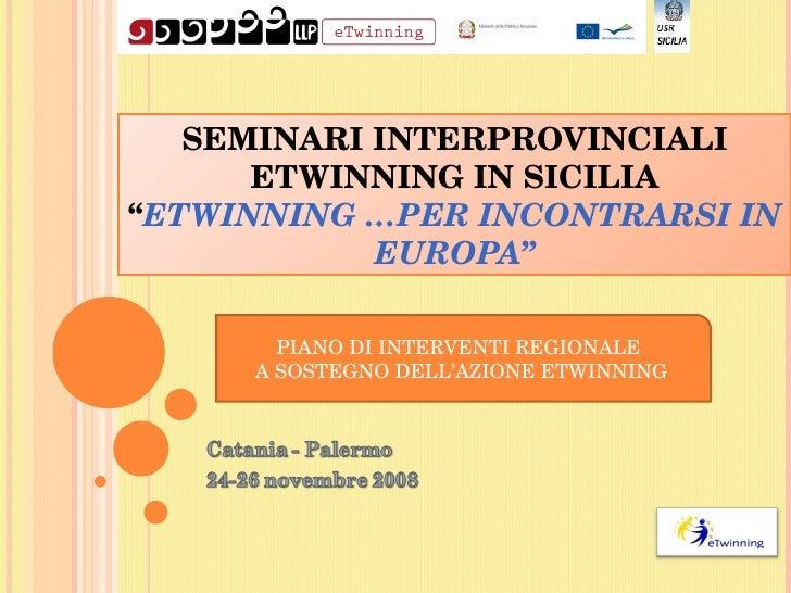 """SEMINARI INTERPROVINCIALI ETWINNING IN SICILIA """" ETWINNING …PER INCONTRARSI IN EUROPA"""" PIANO DI INTERVENTI REGIONALE  A SO..."""