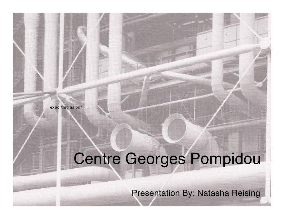 exporting as pdf                Centre Georges Pompidou                     Presentation By: Natasha Reising