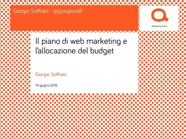 Giorgio Soffiato 19 giugno 2015 Giorgio Soffiato - @giorgiosoff Il piano di web marketing e l'allocazione del budget