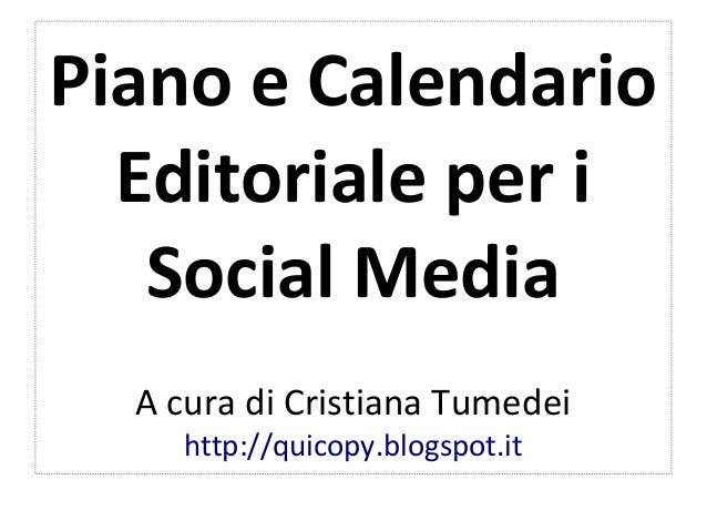Piano e CalendarioEditoriale per iSocial MediaA cura di Cristiana Tumedeihttp://quicopy.blogspot.it