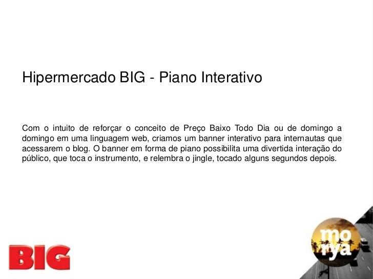 Hipermercado BIG - Piano InterativoCom o intuito de reforçar o conceito de Preço Baixo Todo Dia ou de domingo adomingo em ...