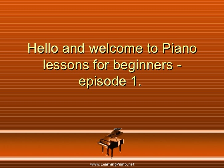 Hello and welcome to Piano lessons for beginners - episode 1.