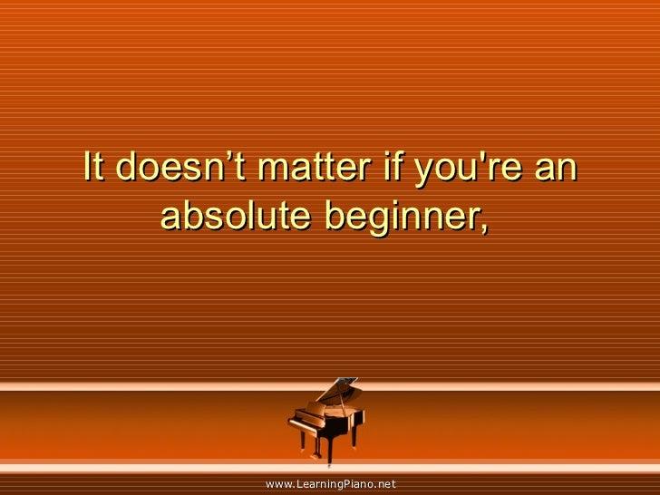 It doesn't matter if you're an absolute beginner,