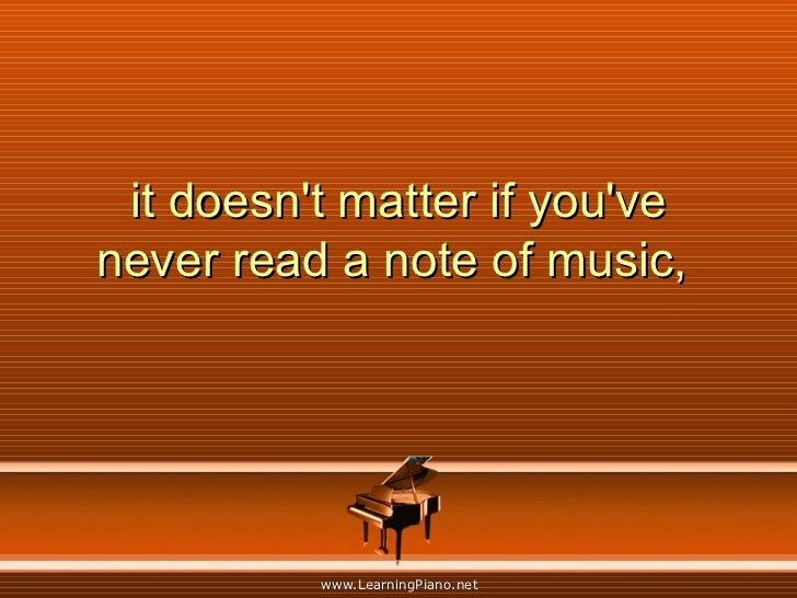 it doesn't matter if you've never read a note of music,