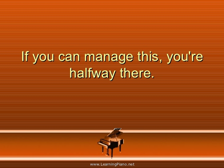 If you can manage this, you're halfway there.