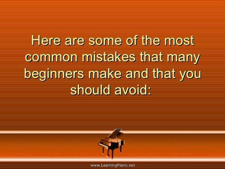 Here are some of the most common mistakes that many beginners make and that you should avoid: