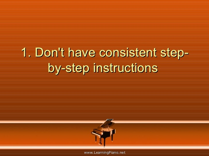 1. Don't have consistent step-by-step instructions