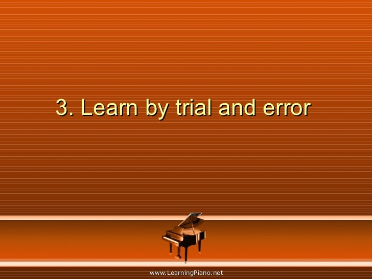 3. Learn by trial and error