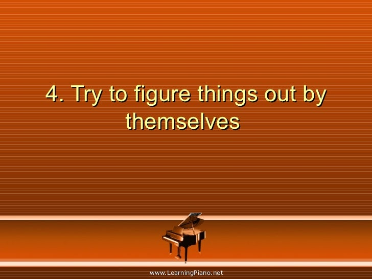 4. Try to figure things out by themselves