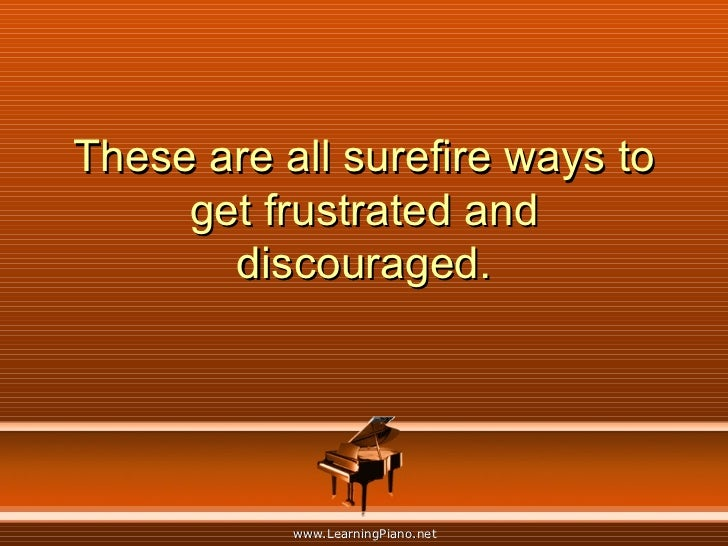 These are all surefire ways to get frustrated and discouraged.