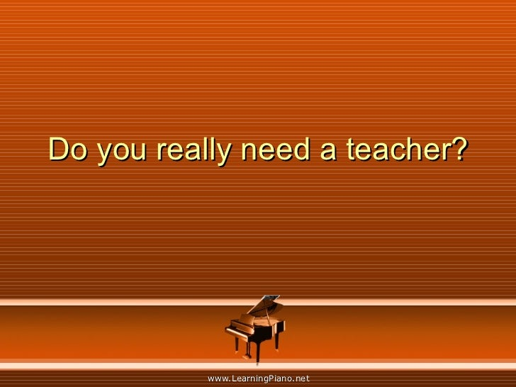 Do you really need a teacher?