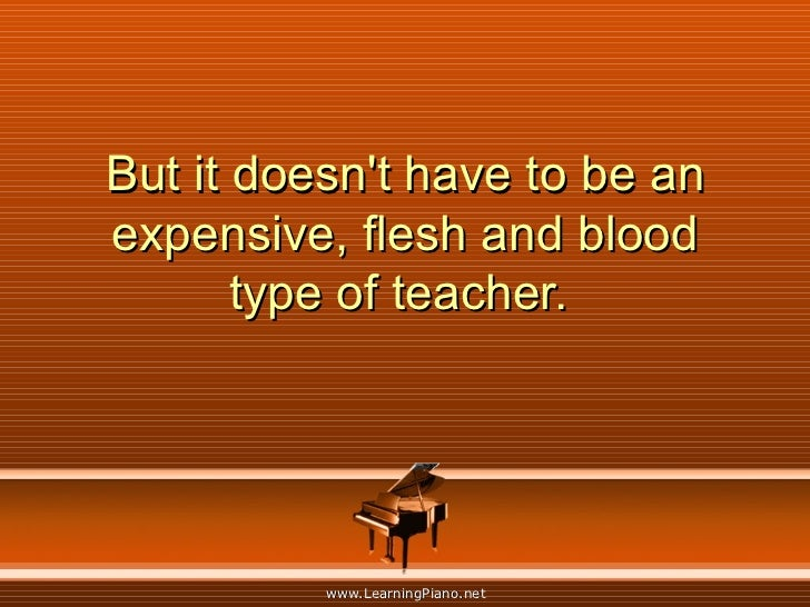 But it doesn't have to be an expensive, flesh and blood type of teacher.