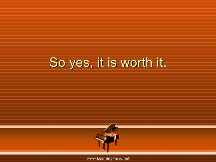 So yes, it is worth it.