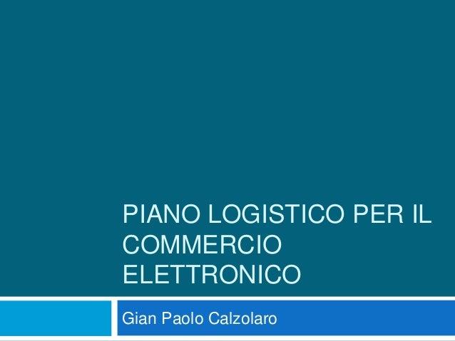 PIANO LOGISTICO PER ILCOMMERCIOELETTRONICOGian Paolo Calzolaro
