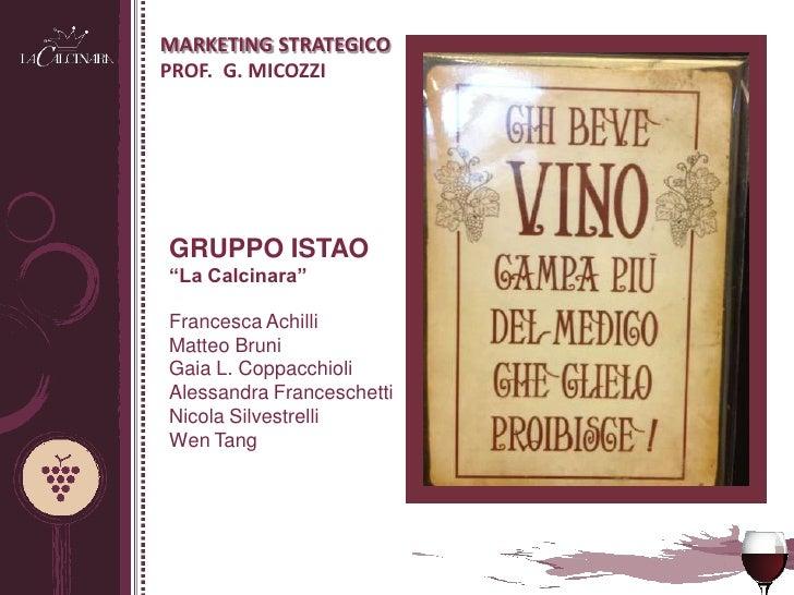 """MARKETING STRATEGICOPROF. G. MICOZZIGRUPPO ISTAO""""La Calcinara""""Francesca AchilliMatteo BruniGaia L. CoppacchioliAlessandra ..."""