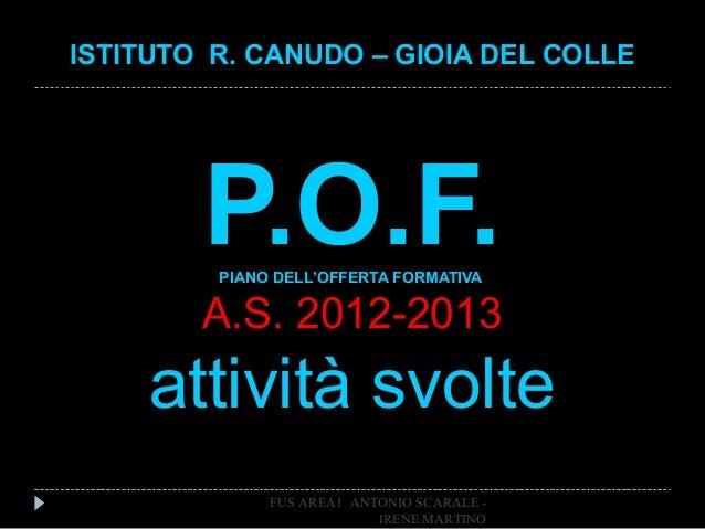 P.O.F.PIANO DELL'OFFERTA FORMATIVAA.S. 2012-2013attività svolteISTITUTO R. CANUDO – GIOIA DEL COLLEFUS AREA1 ANTONIO SCARA...