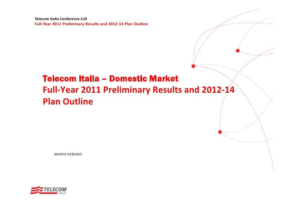 TelecomItaliaConferenceCallFull‐Year2011PreliminaryResultsand2012‐14PlanOutline    Telecom Italia – Domestic Mar...