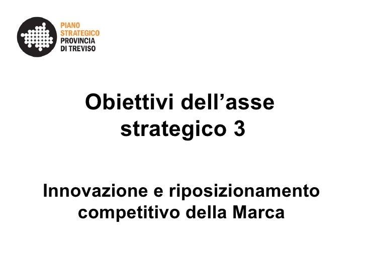 Obiettivi dell'asse  strategico 3 Innovazione e riposizionamento competitivo della Marca