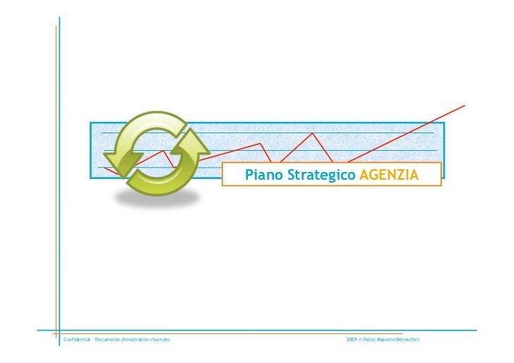 Piano Strategico AGENZIAConfidential – Documento dimostrativo riservato                 2009 © Fabio Massimo Moreschini