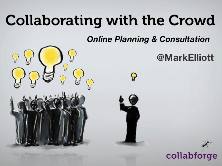 Collaborating with the Crowd          Online Planning & Consultation                           @MarkElliott