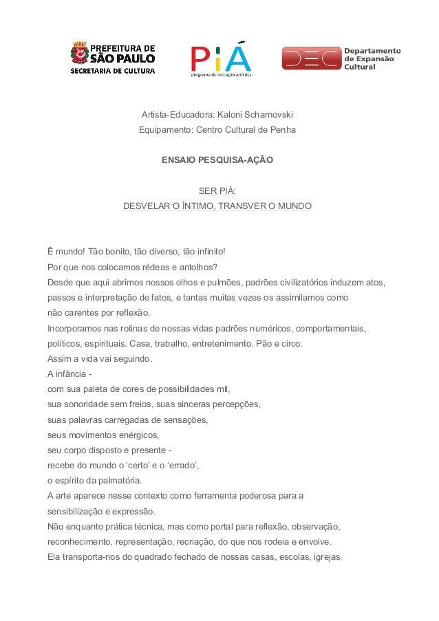 Artista-Educadora: Kaloni Scharnovski Equipamento: Centro Cultural de Penha ENSAIO PESQUISA-AÇÃO SER PIÁ: DESVELAR O ÍNTIM...