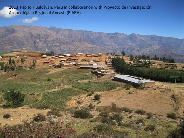 2013  Trip  to  Hualcáyan,  Peru  in  collabora8on  with  Proyecto  de  Inves8gación   Arqueológico...