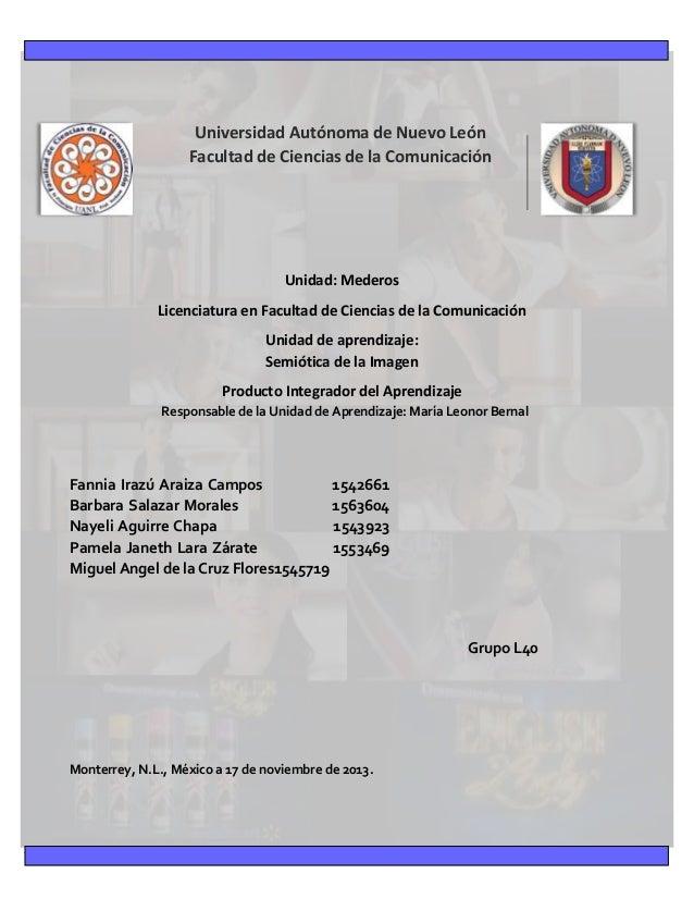 Universidad Autónoma de Nuevo León Facultad de Ciencias de la Comunicación  Unidad: Mederos Licenciatura en Facultad de Ci...