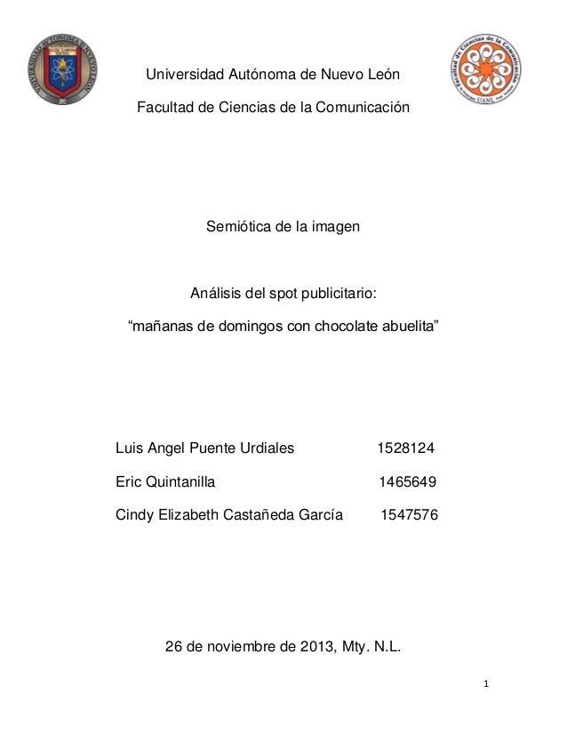 Universidad Autónoma de Nuevo León Facultad de Ciencias de la Comunicación  Semiótica de la imagen  Análisis del spot publ...