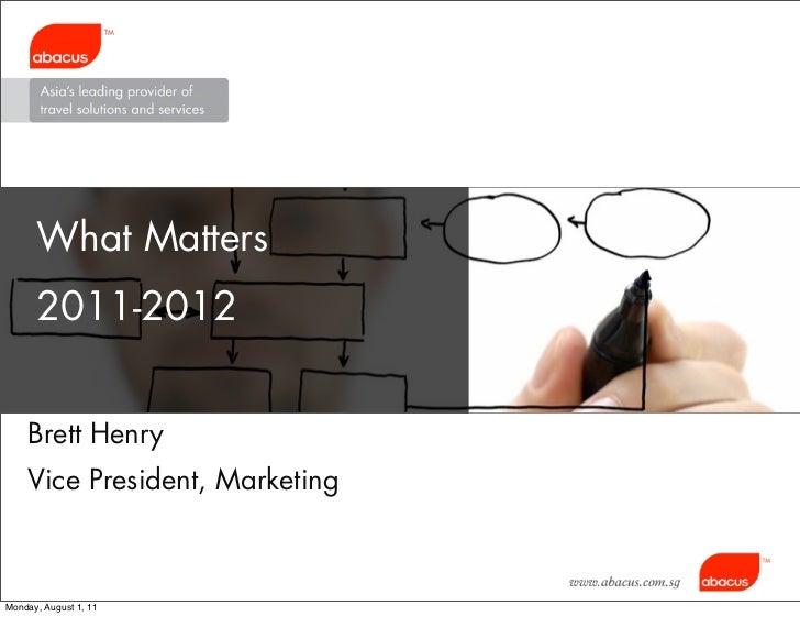 What Matters    Business Needs    Management:    2011-2012    Users Training    Brett Henry    Vice President, Marketing  ...